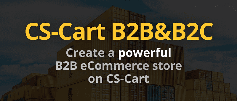 Introducing New CS-Cart Line for Business-to-Business: CS-Cart B2B and CS-Cart B2B&B2C - CS-Cart Blog