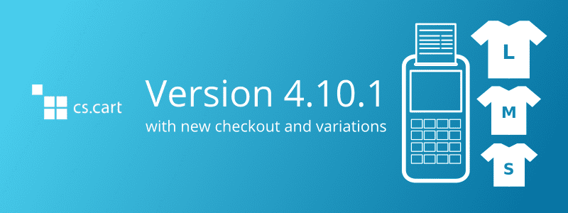 Meet CS-Cart & Multi-Vendor 4.10.1 with New Checkout and Product Variations - CS-Cart Blog