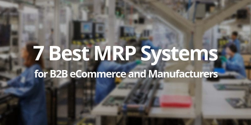 Top 7 MRP Systems for B2B eCommerce Companies and Manufacturers in 2020 - CS-Cart Blog