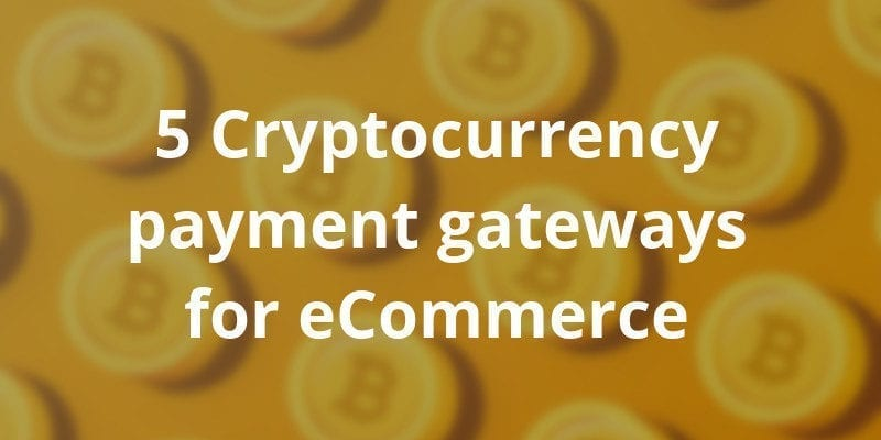 5 Hottest Bitcoin Payment Gateways for eCommerce in 2020 - CS-Cart Blog