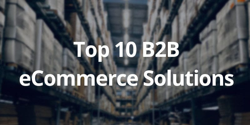 Top 10 B2B eCommerce Platforms in 2020 - CS-Cart Blog