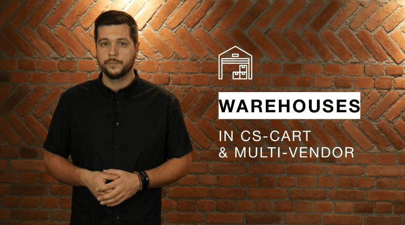 Introducing Warehouses in CS-Cart and Multi-Vendor Ultimate (Video) - CS-Cart Blog
